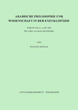 Arabische Philosophie und Wissenschaft in der Enzyklopädie Kitab Ihwan as-safa' (III) von Diwald,  Susanne