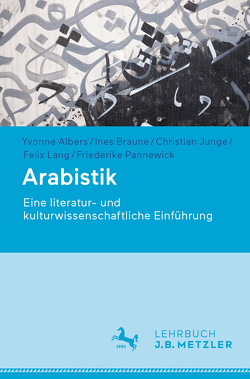 Arabistik von Albers ,  Yvonne, Braune,  Ines, Junge,  Christian, Lang,  Felix, Pannewick,  Friederike