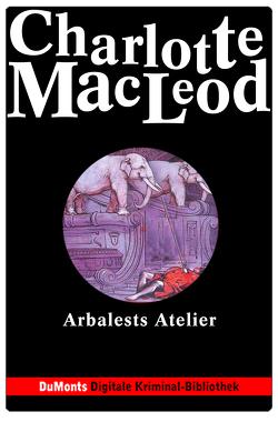 Arbalests Atelier – DuMonts Digitale Kriminal-Bibliothek von Felten-Leidel,  Beate, MacLeod,  Charlotte, Neuhaus,  Volker