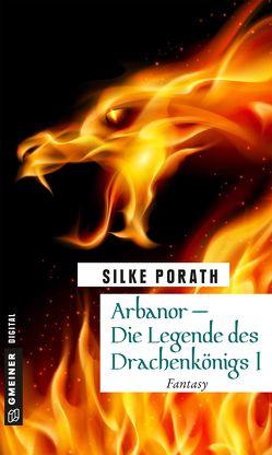 Arbanor – Die Legende des DrachenkönigsI von Porath,  Silke
