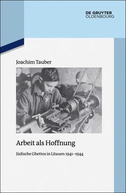 Arbeit als Hoffnung von Tauber,  Joachim