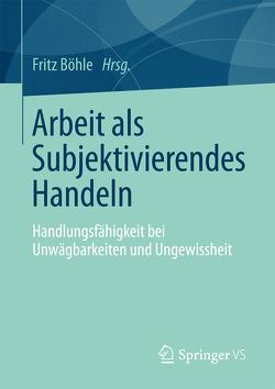 Arbeit als Subjektivierendes Handeln von Boehle,  Fritz