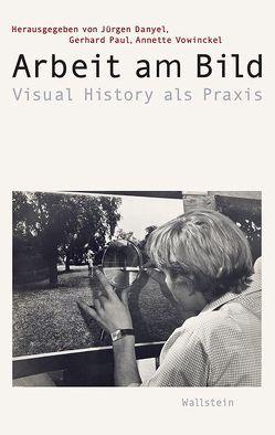 Arbeit am Bild von Danyel,  Jürgen, Paul,  Gerhard, Vowinckel,  Annette