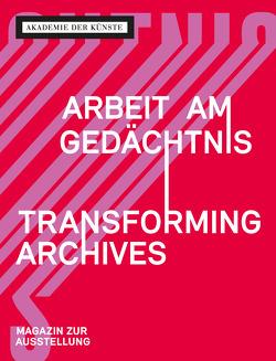 Arbeit am Gedächtnis – Transforming Archives