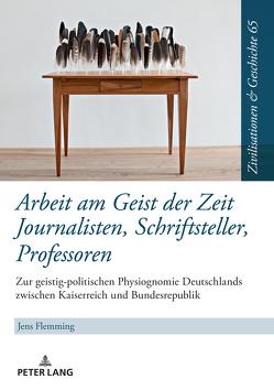 Arbeit am Geist der Zeit: Journalisten, Schriftsteller, Professoren von Flemming,  Jens