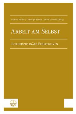 Arbeit am Selbst von Müller,  Barbara, Seibert,  Christoph, Vornfeld,  Oliver