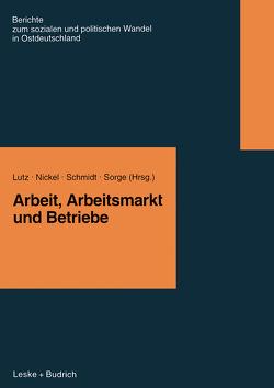 Arbeit, Arbeitsmarkt und Betriebe von Lutz,  Burkart, Nickel,  Hildegard M, Schmidt,  Rudi, Sorge,  Arndt