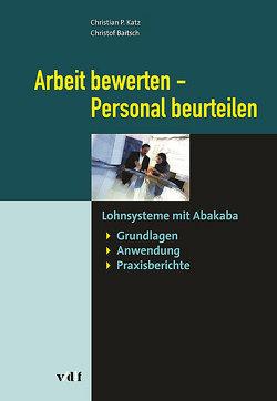 Arbeit bewerten – Personal beurteilen von Baitsch,  Christof, Katz,  Christian P.