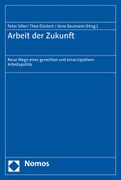 Arbeit der Zukunft von Baumann,  Arne, Dückert,  Thea, Siller,  Peter