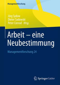 Arbeit – eine Neubestimmung von Conrad,  Peter, Sadowski,  Dieter, Sydow,  Jörg