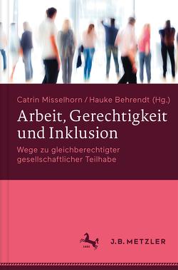 Arbeit, Gerechtigkeit und Inklusion von Behrendt,  Hauke, Misselhorn,  Catrin