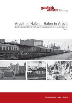 Arbeit im Hafen – Hafen in Arbeit. Der Harburger Binnenhafen im Spiegel von Zeitzeugenberichten von Hillmer,  Angelika