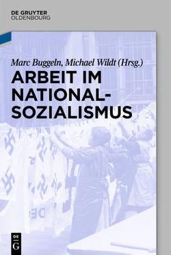 Arbeit im Nationalsozialismus von Buggeln,  Marc, Wildt,  Michael