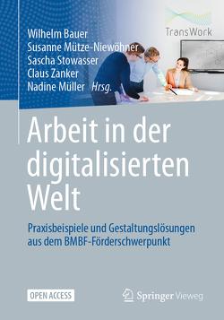 Arbeit in der digitalisierten Welt von Bauer,  Wilhelm, Müller,  Nadine, Mütze-Niewöhner,  Susanne, Stowasser,  Sascha, Zanker,  Claus