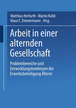 Arbeit in einer alternden Gesellschaft von Herfurth,  Matthias, Kohli,  Martin, Zimmermann,  Klaus F.