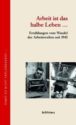 Arbeit ist das halbe Leben von Lichtenberger,  Günter, Müller,  Sabine