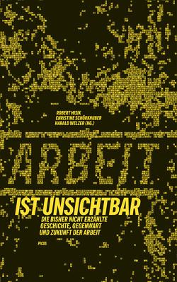 Arbeit ist unsichtbar von Misik,  Robert, Schörkhuber,  Christine, Welzer,  Harald