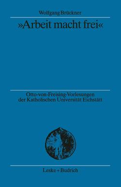 """""""Arbeit macht frei"""" von Brückner,  Wolfgang"""