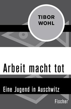 Arbeit macht tot von Ortmeyer, Benjamin, Wohl, Tibor
