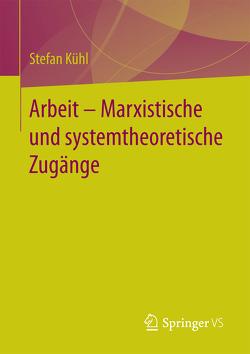 Arbeit – Marxistische und systemtheoretische Zugänge von Kühl,  Stefan