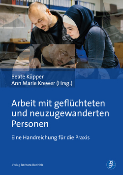 Arbeit mit geflüchteten und neuzugewanderten Personen von Krewer,  Ann Marie, Küpper,  Beate