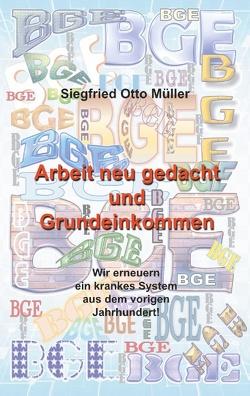 Arbeit neu gedacht und Grundeinkommen von Müller,  Siegfried Otto