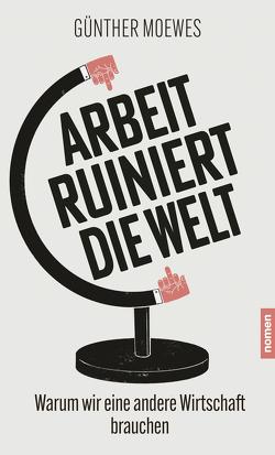 Arbeit ruiniert die Welt von Moewes,  Günther