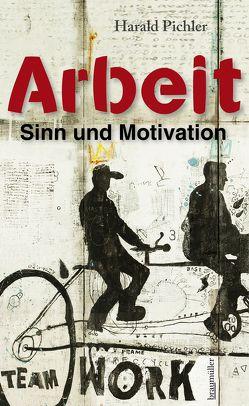 Arbeit – Sinn und Motivation von Pichler,  Harald