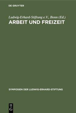 Arbeit und Freizeit von Ludwig-Erhard-Stiftung e.V.,  Bonn