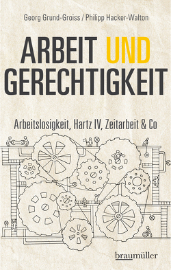 Arbeit und Gerechtigkeit von Grund-Groiss,  Georg, Hacker-Walton,  Philipp