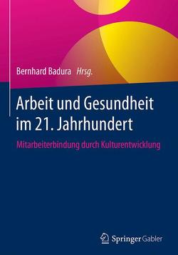 Arbeit und Gesundheit im 21. Jahrhundert von Badura,  Bernhard