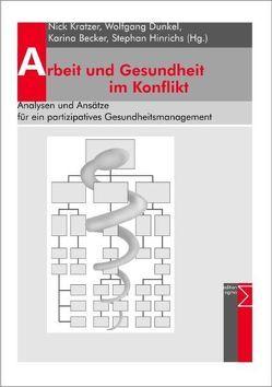 Arbeit und Gesundheit im Konflikt von Becker,  Karina, Dunkel,  Wolfgang, Hinrichs,  Stephan, Kratzer,  Nick