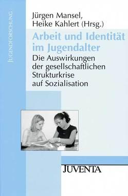 Arbeit und Identität im Jugendalter von Kahlert,  Heike, Mansel,  Jürgen