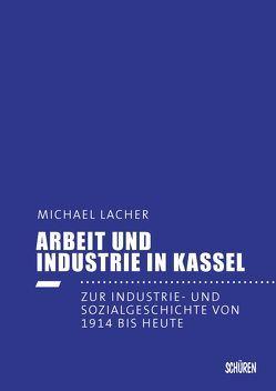Arbeit und Industrie in Kassel von Lacher,  Michael