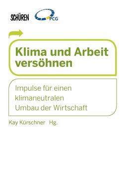 Arbeit und Klima versöhnen von Kürschner,  Kay