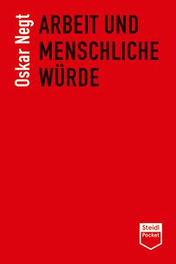 Arbeit und menschliche Würde (Steidl Pocket) von Negt,  Oskar