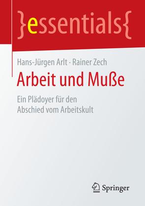 Arbeit und Muße von Arlt,  Hans-Jürgen, Zech,  Rainer