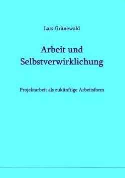 Arbeit und Selbstverwirklichung von Grünewald,  Lars