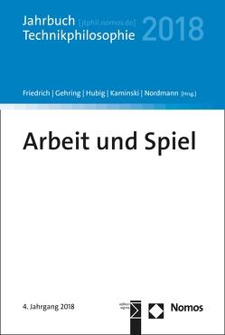 Arbeit und Spiel von Friedrich,  Alexander, Gehring,  Petra, Hubig,  Christoph, Kaminski,  Andreas, Nordmann,  Alfred