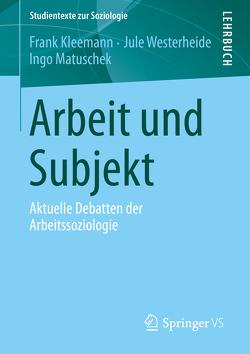 Arbeit und Subjekt von Kleemann,  Frank, Matuschek,  Ingo, Westerheide,  Jule