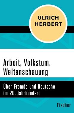Arbeit, Volkstum, Weltanschauung von Herbert,  Ulrich