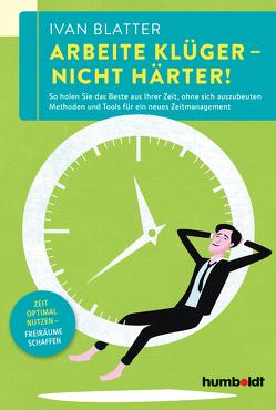 Arbeite klüger – nicht härter! von Blatter,  Ivan