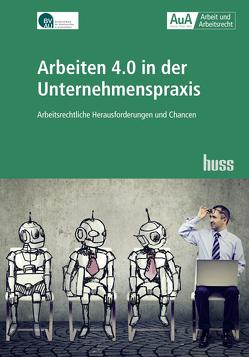 Arbeiten 4.0 in der Praxis von BVAU Bundesverband der Arbeitsrechtler in Unternehmen e.V.