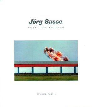 Arbeiten am Bild von Sasse,  Jörg