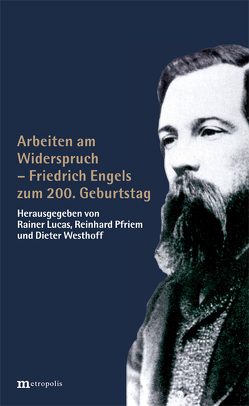 Arbeiten am Widerspruch – Friedrich Engels zum 200. Gebutstag von Lucas,  Rainer, Pfriem,  Reinhard, Westhoff,  Dieter