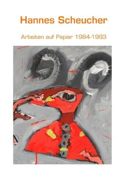 Arbeiten auf Papier 1984-1993 von Scheucher,  Hannes