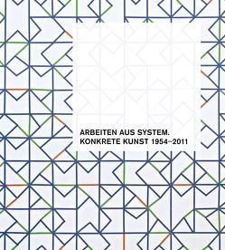 Arbeiten aus System. Konkrete Kunst 1954–2011 von Kube Ventura,  Holger