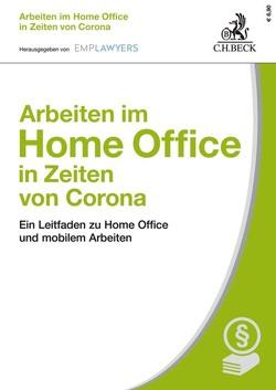 Arbeiten im Home Office in Zeiten von Corona von Bertram,  Axel, EMPLAWYERS, Falder,  Roland, Kleemann,  Anne, Reyer,  Kathrin, Walk,  Frank