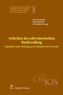 Arbeiten im schweizerischen Justizvollzug von Hostettler,  Ueli, Isenhardt,  Anna, Young,  Christopher