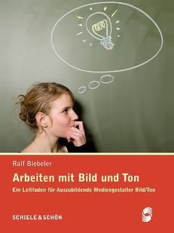 Arbeiten mit Bild und Ton von Biebeler,  Ralf